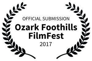 OFFICIAL SUBMISSION - Ozark Foothills FilmFest - 2017